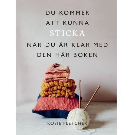 Du kommer att kunna sticka när du är klar med den här boken,  Rosie Fletcher